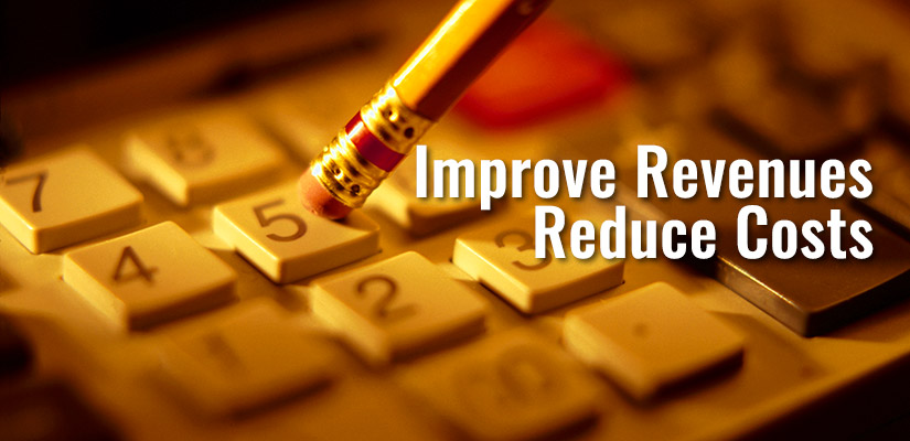 Improve Revenues, Reduce Costs